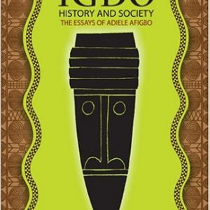 Igbo History and Society: The Essays of Adiele Afigbo The Key Bookstore