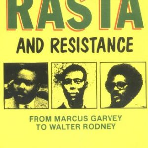Rasta and Resistance: From Marcus Garvey to Walter Rodney The Key Bookstore