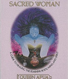 Sacred Woman: A Guide to Healing the Feminine Body, Mind, and Spirit The Key Bookstore