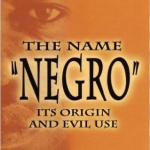 The Name 'Negro' Its Origin and Evil Use The Key Bookstore
