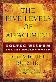 The Five Levels of Attachment: Toltec Wisdom for the Modern World The Key Bookstore