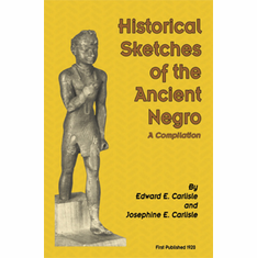 Historical Sketches of the Ancient Negro - Edward E. and Josephine Carlisle The Key Bookstore