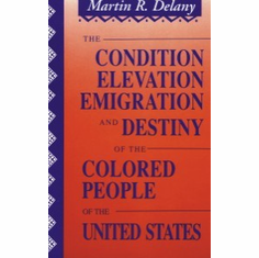 The Condition, Elevation, Emigration, and Destiny of the Colored People of the United States - Martin R. Delany The Key Bookstore