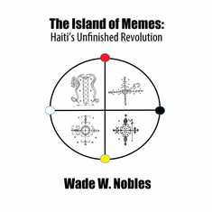 The Island of Memes: Haiti's Unfinished Revolution - Wade Nobles The Key Bookstore