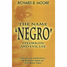 """The Name """"Negro"""": Its Origin and Evil Use - Richard B. Moore The Key Bookstore"""