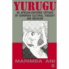 Yurugu - An African-centered Critique of European Cultural Thought and Behavior By Marimba Ani The Key Bookstore