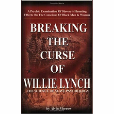 Breaking the Curse of Willie Lynch: The Science Of Slave Psychology The Key Bookstore
