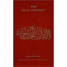 The Ideal Prophet: Aspects of the Life and Qualities of the Holy Prophet Muhammad The Key Bookstore