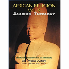 Africian Religion Vol 4 Asarian Theology ( The Mystery of Resurrection and Immortality) The Key Bookstore
