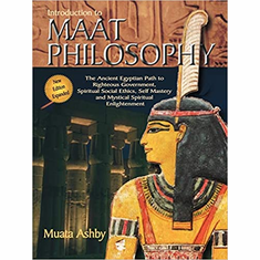 Inroduction to Maat Philosophy (Spiritual Enlightenment Through the Path of Virtue) The Key Bookstore