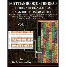 Egyptian Book of the Dead Hieroglyph Translations Using the Trilinear Method: Understanding the Mystic Path to Enlightenment Through Direct Readings ... Language With Trilinear Deciphering Method The Key Bookstore