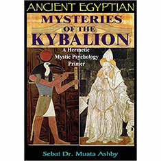 Ancient Egyptian Mysteries of The Kybalion: A Hermetic Mystic Psychology Primer The Key Bookstore