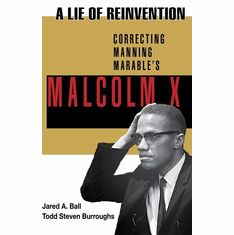 A Lie of Reinvention: Correcting Manning Marable's Malcolm X - J.Ball and T. Burroughs The Key Bookstore