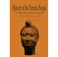 History of the Yoruba People: Their Religion, Manners, Customs, Laws, The Key Bookstore