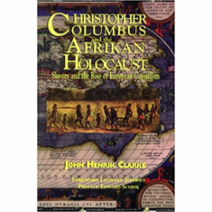 Christopher Columbus and the Afrikan Holocaust: Slavery and the Rise of European Capitalism The Key Bookstore