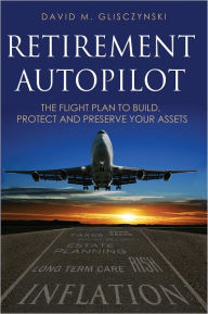 Retirement Autopilot: The Flight Plan to Build, Protect, and Preserve Your Assets The Key Bookstore