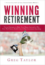 Winning Retirement: Proven Strategies to Make Your Money Last and to Win Over Wall Street, Health-Care & Big Government Spending The Key Bookstore