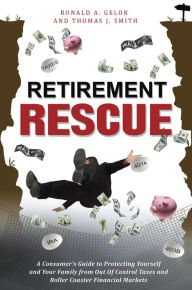Retirement Rescue: A Consumer's Guide to Protecting Yourself and Your Family from Out Of Control Taxes and Roller Coaster Financial Markets The Key Bookstore