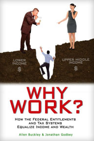 Why Work? How the Federal Entitlements and Tax Systems Equalize Income and Wealth The Key Bookstore