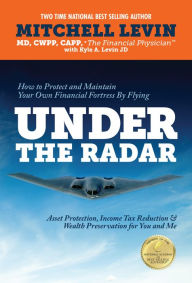 Under The Radar How To Protect And Maintain Your Own Financial Fortress By Flying Under The Radar The Key Bookstore