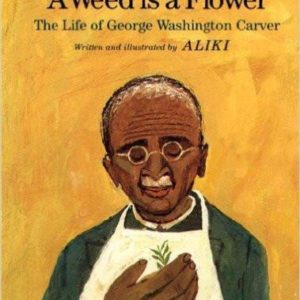 A Weed Is a Flower : The Life of George Washington Carver The Key Bookstore
