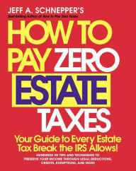 How To Pay Zero Estate Taxes: Your Guide to Every Estate Tax Break the IRS Allows The Key Bookstore