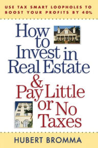 How to Invest in Real Estate And Pay Little or No Taxes: Use Tax Smart Loopholes to Boost Your Profits By 40%: Use Tax Smart Loopholes to Boost Your Profits By 40% The Key Bookstore
