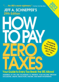 How to Pay Zero Taxes 2012: Your Guide to Every Tax Break the IRS Allows! The Key Bookstore