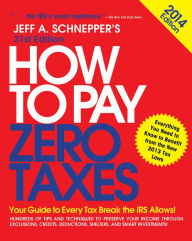 How to Pay Zero Taxes 2014: Your Guide to Every Tax Break the IRS Allows The Key Bookstore