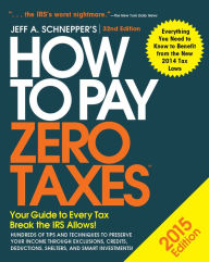 How to Pay Zero Taxes 2015: Your Guide to Every Tax Break the IRS Allows The Key Bookstore