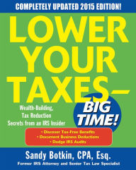 Lower Your Taxes - BIG TIME! 2015 Edition: Wealth Building, Tax Reduction Secrets from an IRS Insider The Key Bookstore