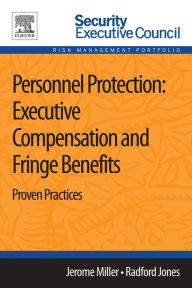 Personnel Protection: Executive Compensation and Fringe Benefits: Proven Practices The Key Bookstore