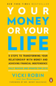 Your Money or Your Life: 9 Steps to Transforming Your Relationship with Money and Achieving Financial Independence: Revised and Updated for the 21st Century The Key Bookstore