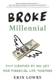 Broke Millennial: Stop Scraping By and Get Your Financial Life Together The Key Bookstore