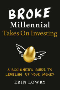 Broke Millennial Takes On Investing: A Beginner's Guide to Leveling Up Your Money The Key Bookstore