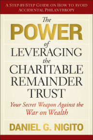The Power of Leveraging the Charitable Remainder Trust: Your Secret Weapon Against the War on Wealth The Key Bookstore
