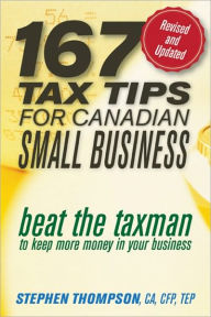 167 Tax Tips for Canadian Small Business: Beat the Taxman to Keep More Money in Your Business The Key Bookstore