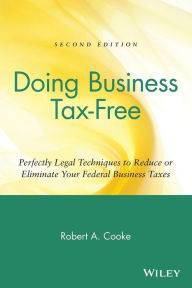 Doing Business Tax-Free: Perfectly Legal Techniques to Reduce or Eliminate Your Federal Business Taxes The Key Bookstore