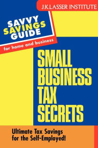 Small Business Tax Secrets: Ultimate Tax Savings for the Self-Employed! The Key Bookstore
