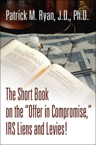 The Short Book on the Offer in Compromise, IRS Liens and Levies! The Key Bookstore