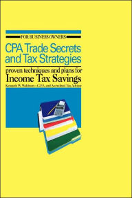CPA Trade Secrets and Tax Strategies: Proven Techniques and Plans for Income Tax Savings The Key Bookstore