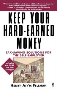 Keep Your Hard Earned Money: Tax Saving Solutions for the Self Employed The Key Bookstore