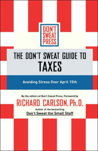 The Don't Sweat Guide to Taxes: Avoiding Stress Over April 15th / Edition 1 The Key Bookstore