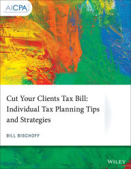 Cut Your Clients Tax Bill: Individual Tax Planning Tips and Strategies The Key Bookstore