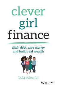 Clever Girl Finance: Ditch debt, save money and build real wealth The Key Bookstore