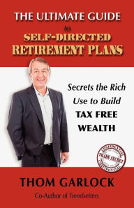 The Ultimate Guide to Self-Directed Retirement Plans: Secrets the Rich Use to Build Tax Free Wealth The Key Bookstore
