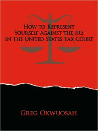 How To Represent Yourself Against The Irs In The United States Tax Court The Key Bookstore