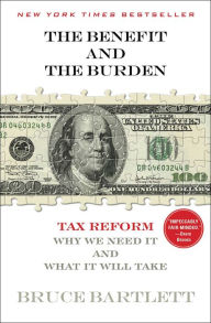The Benefit and The Burden: Tax Reform-Why We Need It and What It Will Take The Key Bookstore