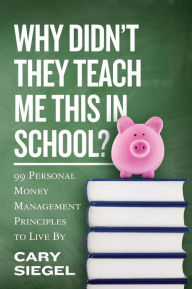 Why Didn't They Teach Me This in School?: 99 Personal Money Management Principles to Live By The Key Bookstore