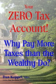 Your ZERO Tax Account!: Why Pay More Taxes than the Wealthy Do? The Key Bookstore